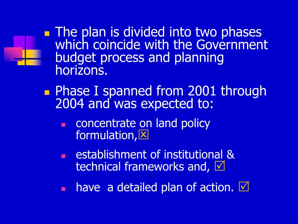 The plan is divided into two phases which coincide with the Government budget process and planning horizons.
