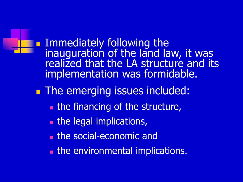 Immediately following the inauguration of the land law, it was realized that the LA structure and its implementation was formidable.
