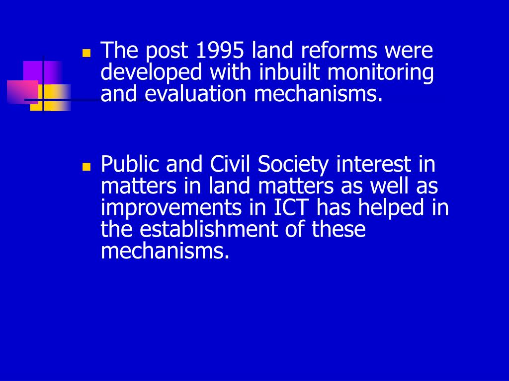 The post 1995 land reforms were developed with inbuilt monitoring and evaluation mechanisms.
