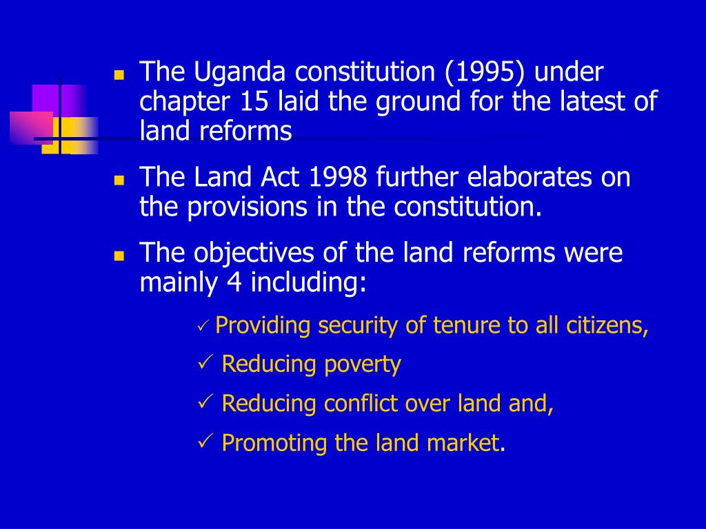 The Uganda constitution (1995) under chapter 15 laid the ground for the latest of land reforms
