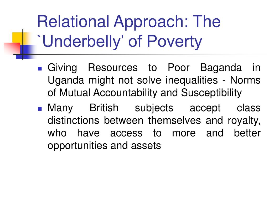 Relational Approach: The `Underbelly' of Poverty