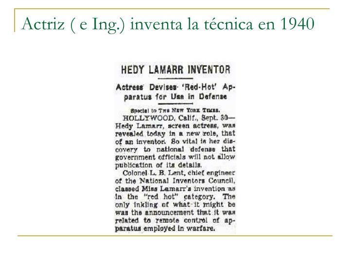 Actriz ( e Ing.) inventa la técnica en 1940