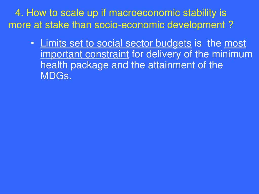 4. How to scale up if macroeconomic stability is more at stake than socio-economic development ?