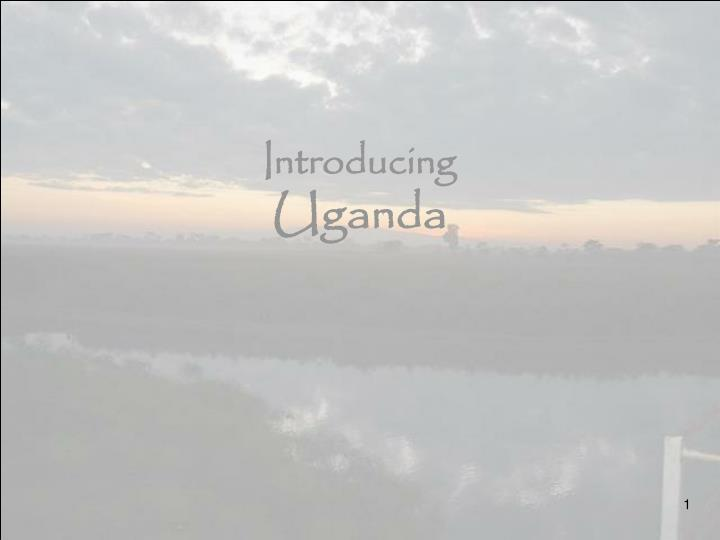 Introducing uganda