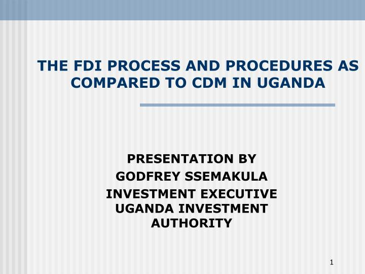 The fdi process and procedures as compared to cdm in uganda