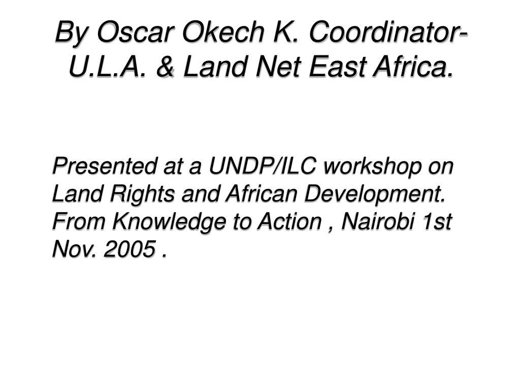By Oscar Okech K. Coordinator-