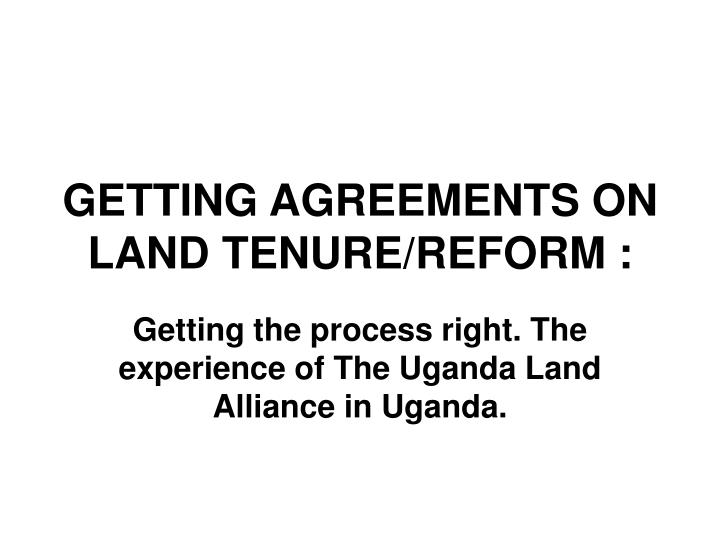 Getting agreements on land tenure reform
