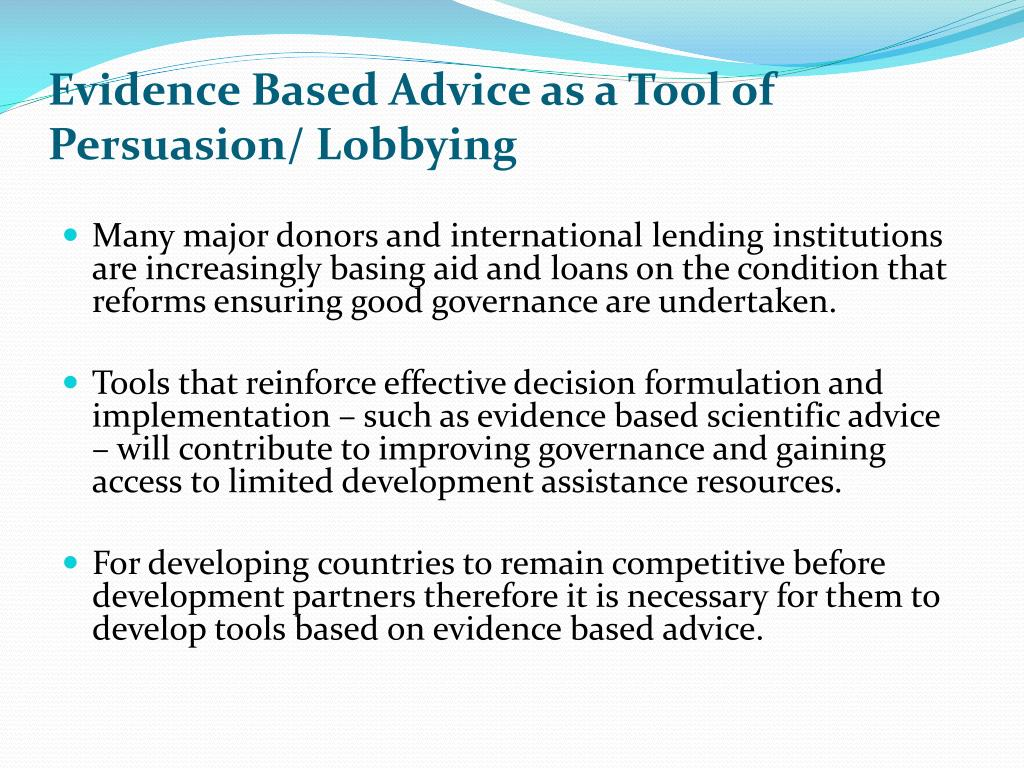 Evidence Based Advice as a Tool of Persuasion/ Lobbying