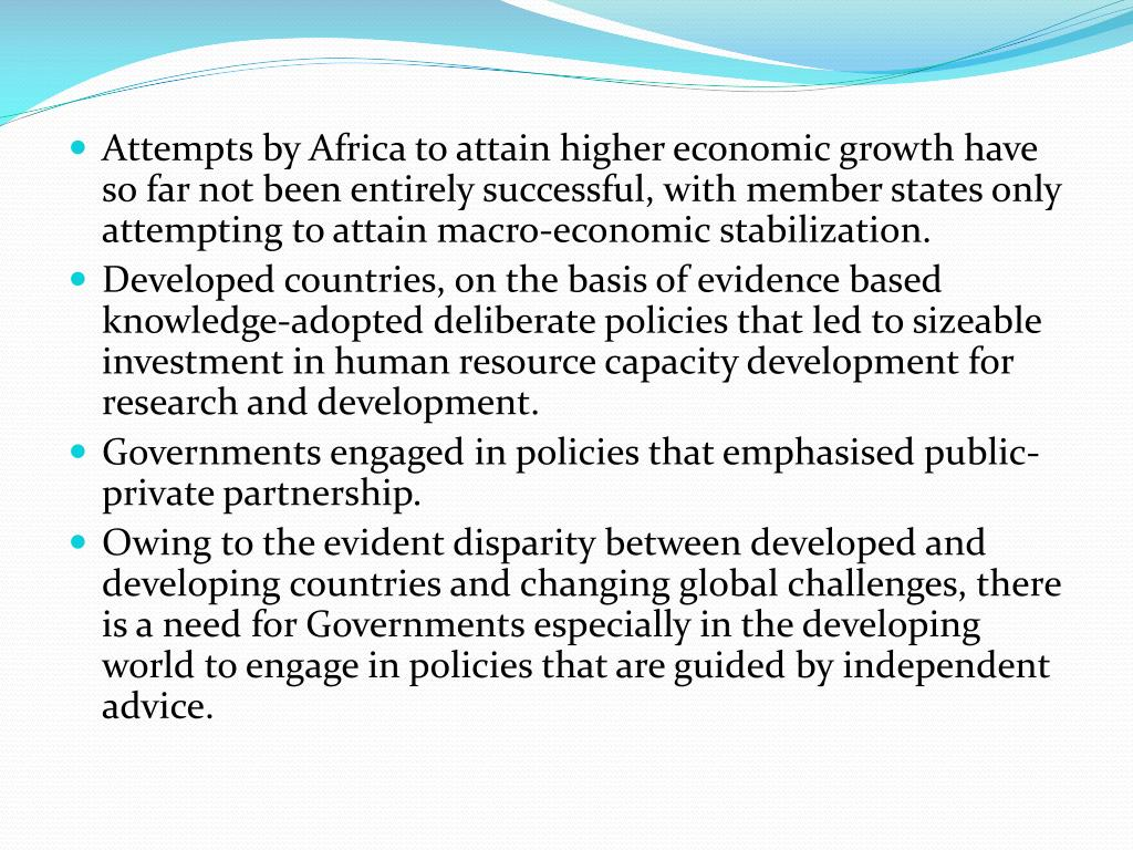Attempts by Africa to attain higher economic growth have so far not been entirely successful, with member states only attempting to attain macro-economic stabilization.