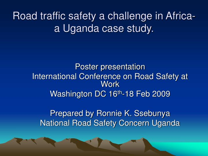 Road traffic safety a challenge in africa a uganda case study