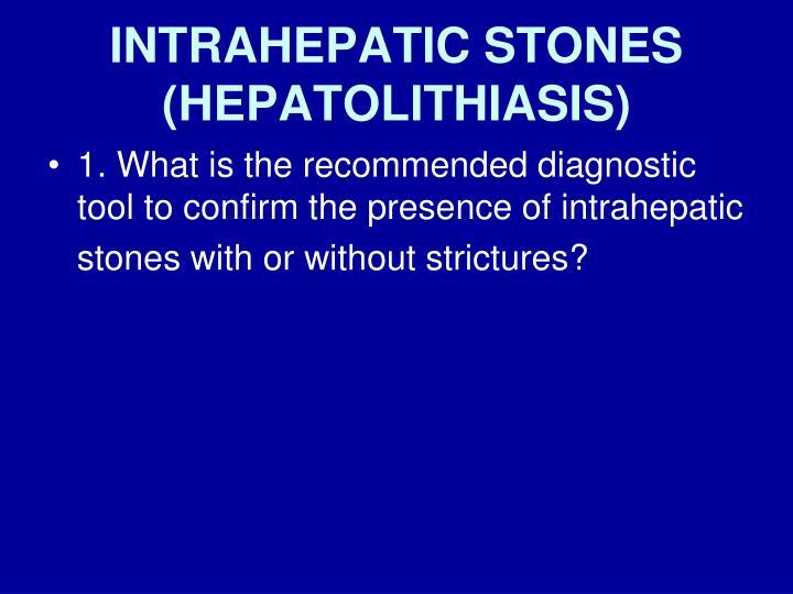 INTRAHEPATIC STONES (HEPATOLITHIASIS)