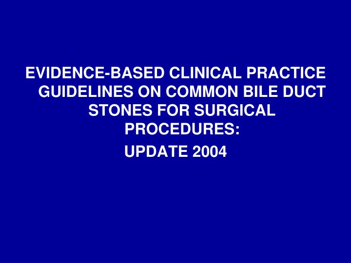 EVIDENCE-BASED CLINICAL PRACTICE GUIDELINES ON COMMON BILE DUCT STONES FOR SURGICAL PROCEDURES: