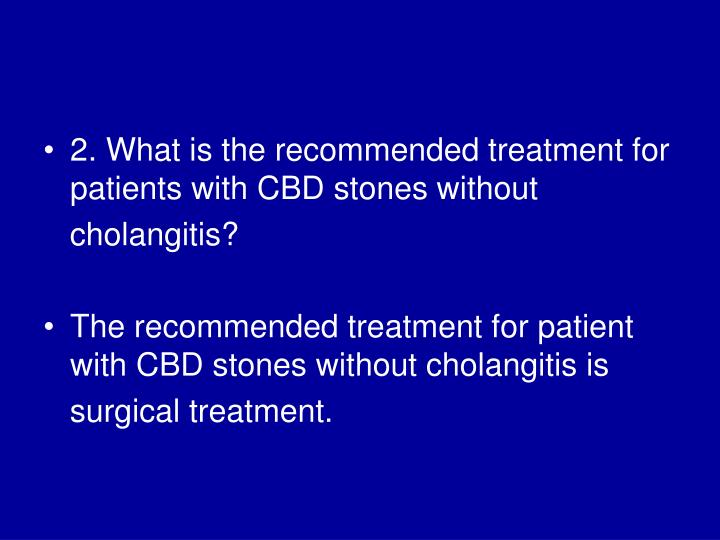 2. What is the recommended treatment for patients with CBD stones without