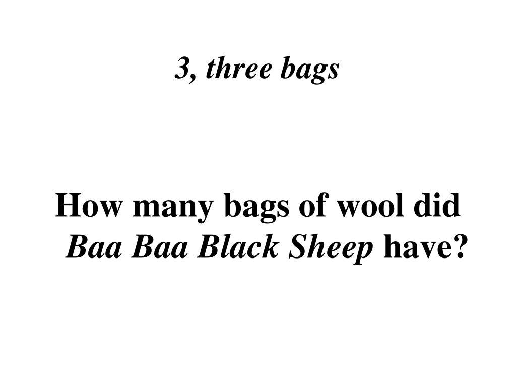 3, three bags