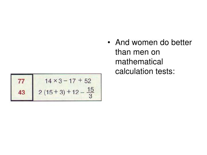 And women do better than men on mathematical calculation tests: