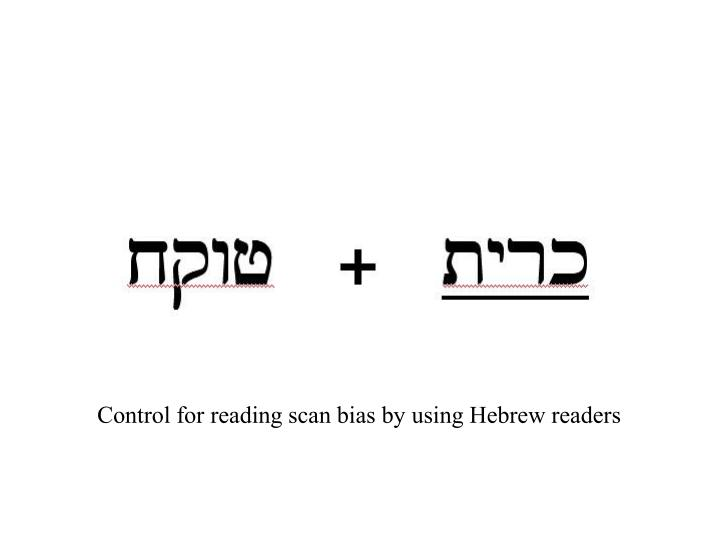 Control for reading scan bias by using Hebrew readers
