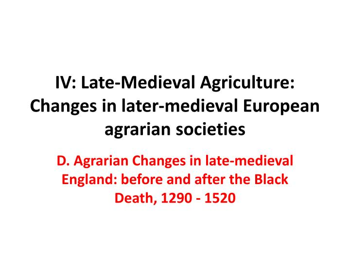 Iv late medieval agriculture changes in later medieval european agrarian societies