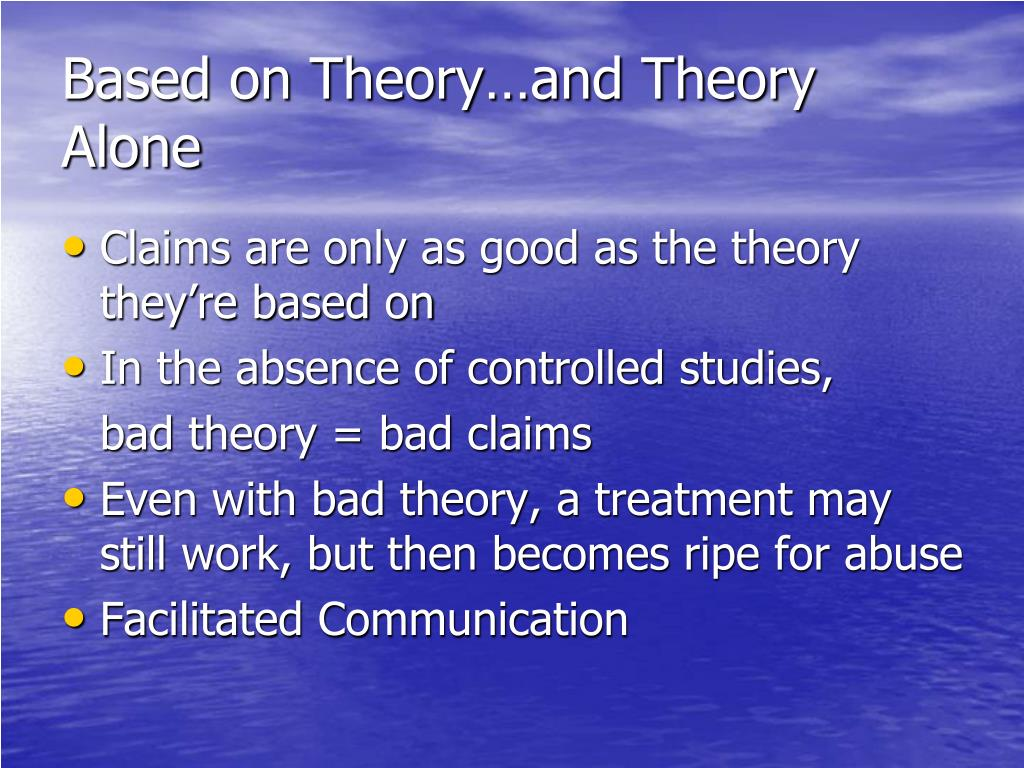 Based on Theory…and Theory Alone