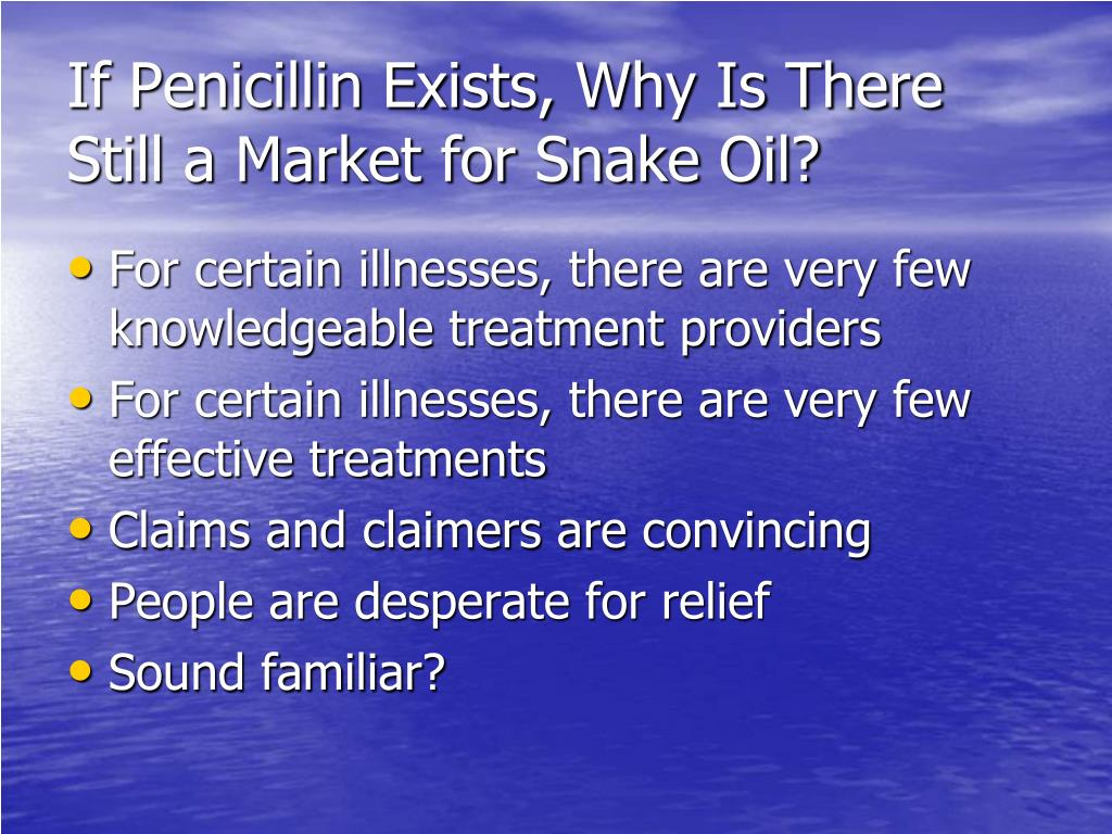 If Penicillin Exists, Why Is There Still a Market for Snake Oil?