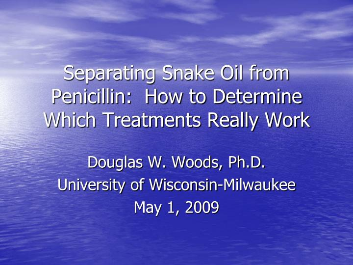 Separating snake oil from penicillin how to determine which treatments really work