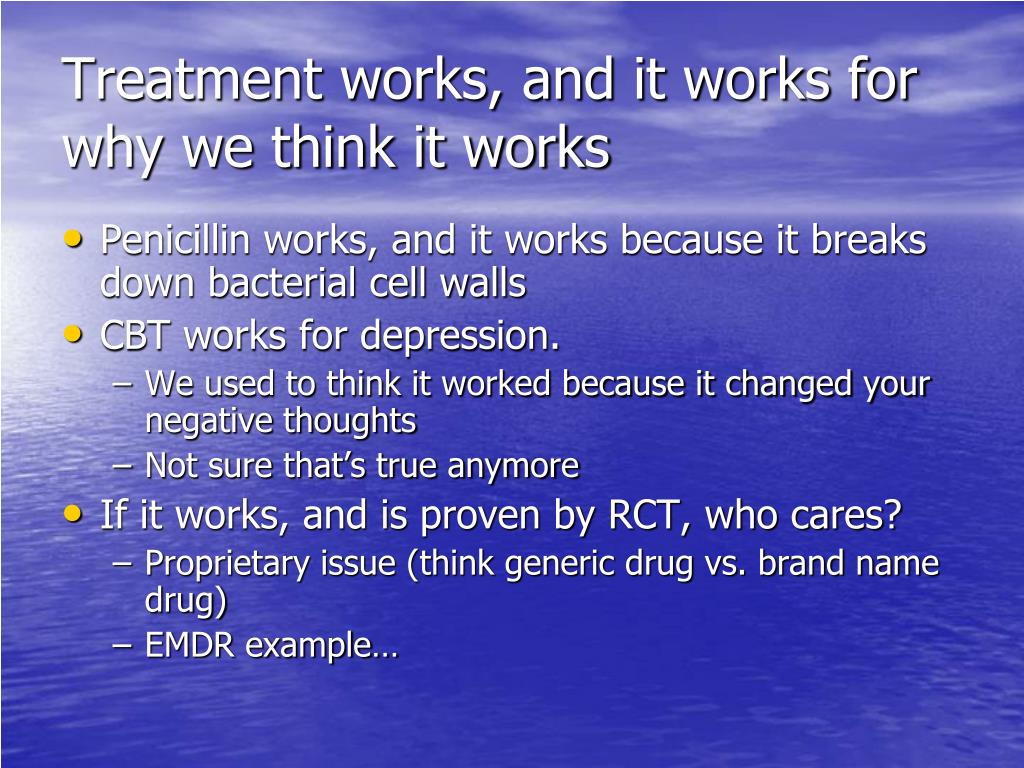 Treatment works, and it works for why we think it works
