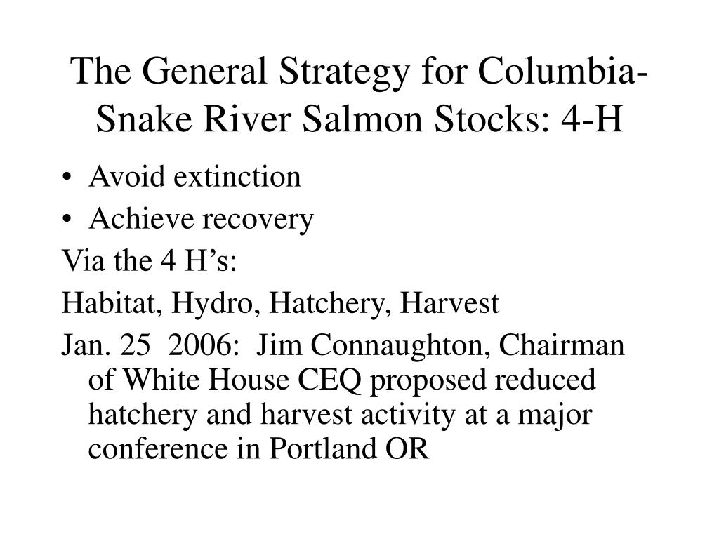 The General Strategy for Columbia-Snake River Salmon Stocks: 4-H