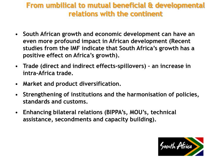 South African growth and economic development can have an even more profound impact in African development (Recent studies from the IMF indicate that South Africa's growth has a positive effect on Africa's growth).