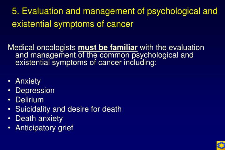 5. Evaluation and management of psychological and existential symptoms of cancer