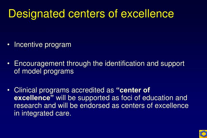 Designated centers of excellence