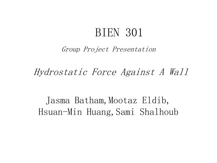 Bien 301 group project presentation hydrostatic force against a wall