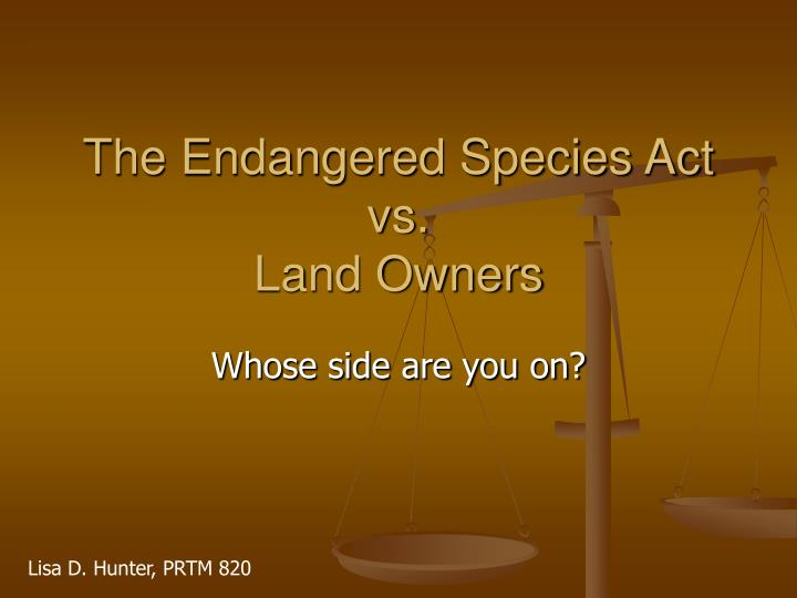 The endangered species act vs land owners l.jpg