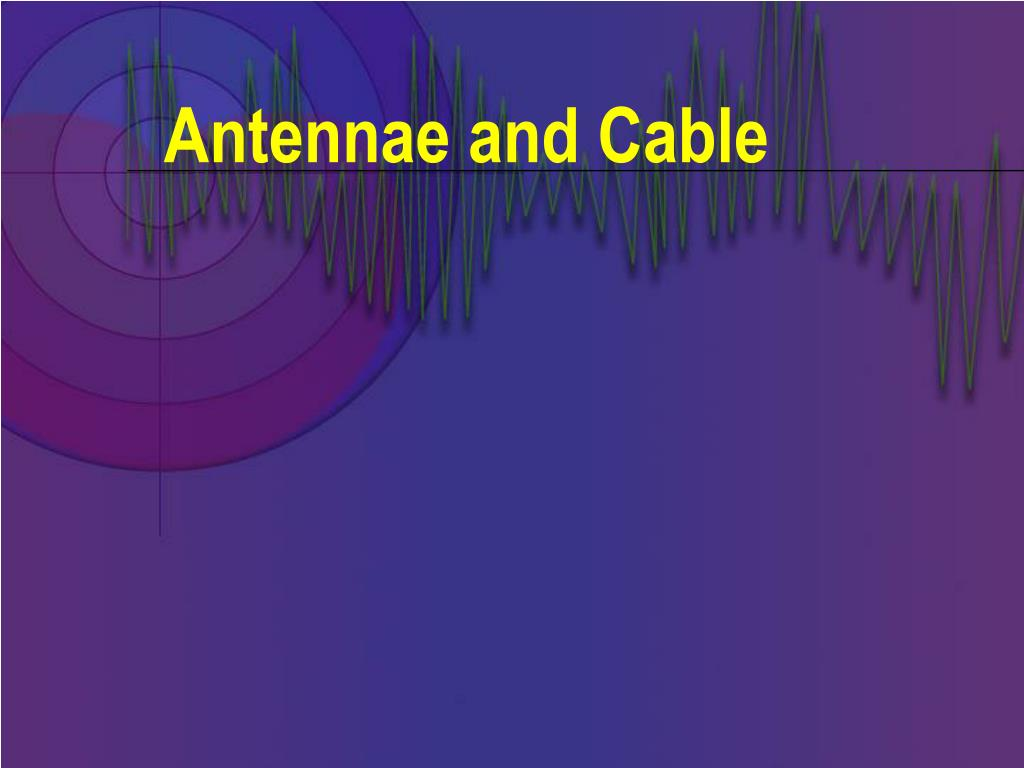 Antennae and Cable