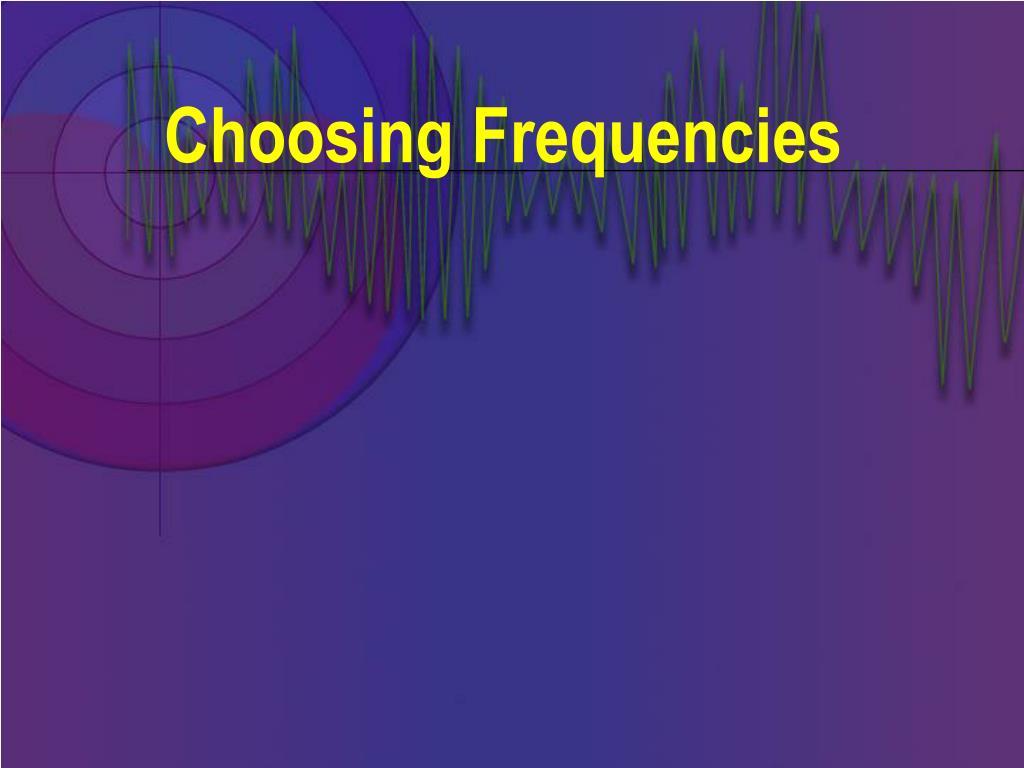 Choosing Frequencies