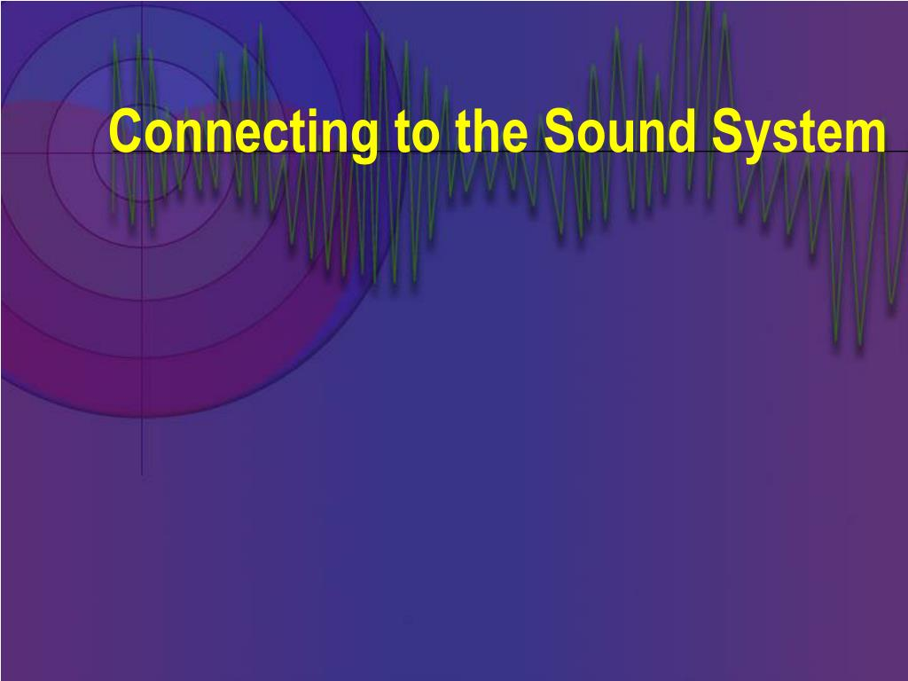 Connecting to the Sound System