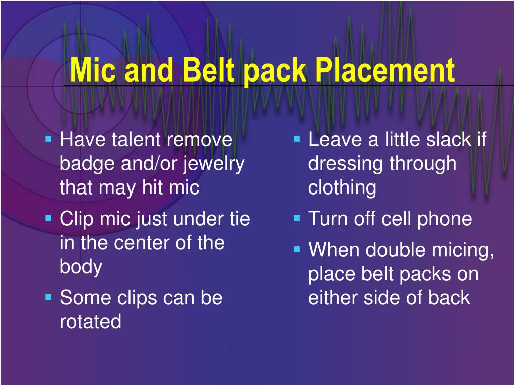 Have talent remove badge and/or jewelry that may hit mic