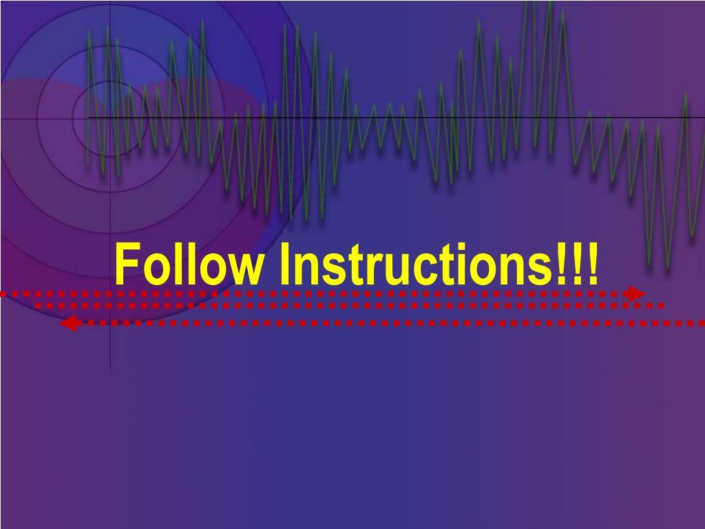 Follow Instructions!!!