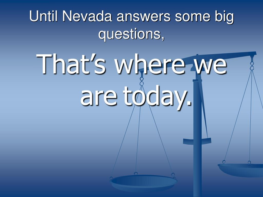 Until Nevada answers some big questions,