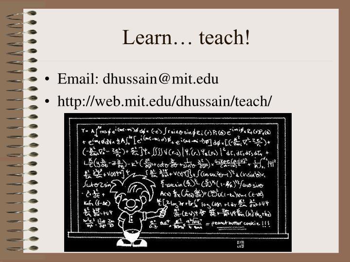 Learn… teach!