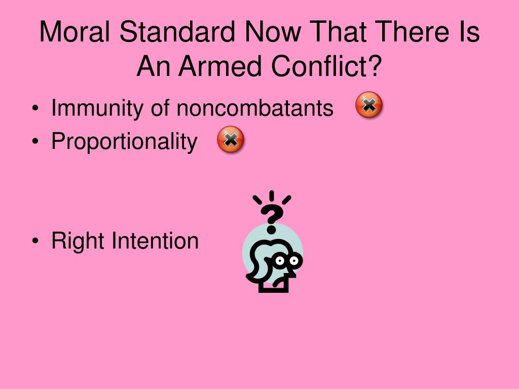 Moral Standard Now That There Is An Armed Conflict?