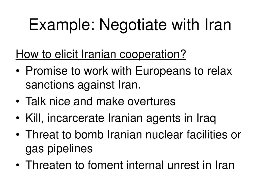 Example: Negotiate with Iran