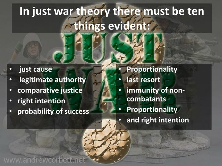 In just war theory there must be ten things evident