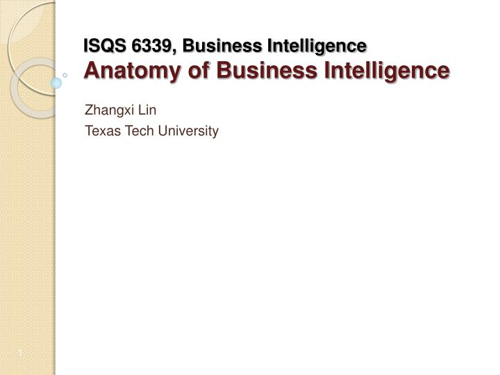 Isqs 6339 business intelligence anatomy of business intelligence