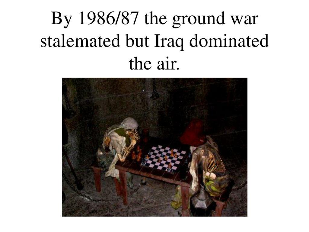 By 1986/87 the ground war