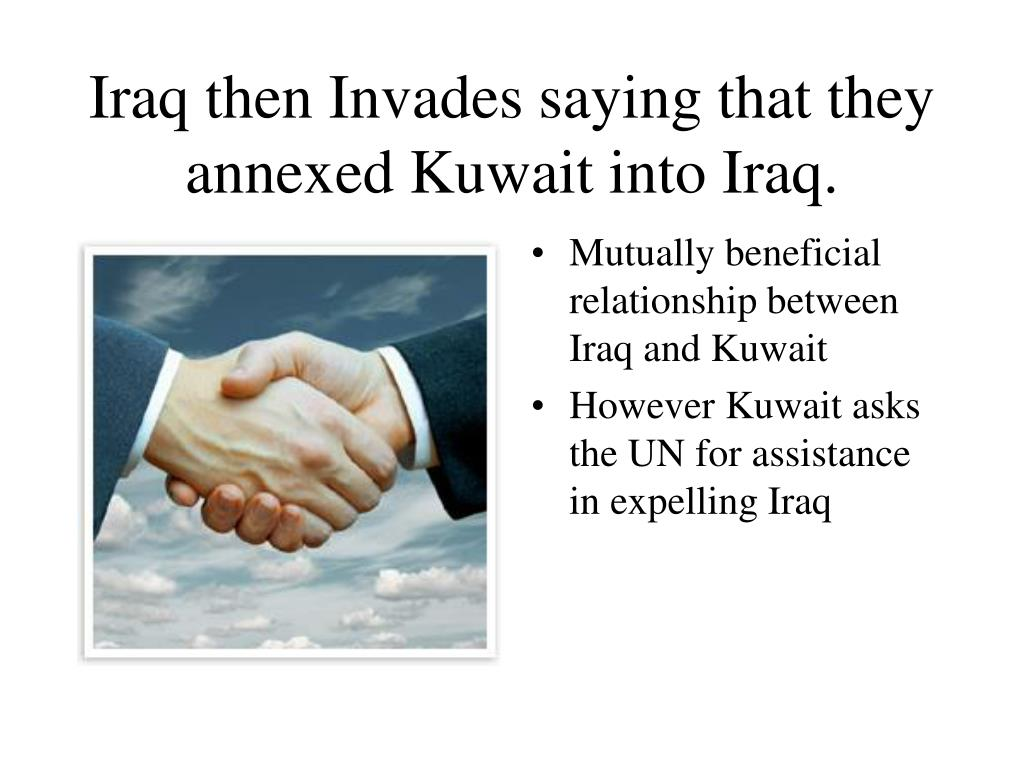 Iraq then Invades saying that they annexed Kuwait into Iraq.