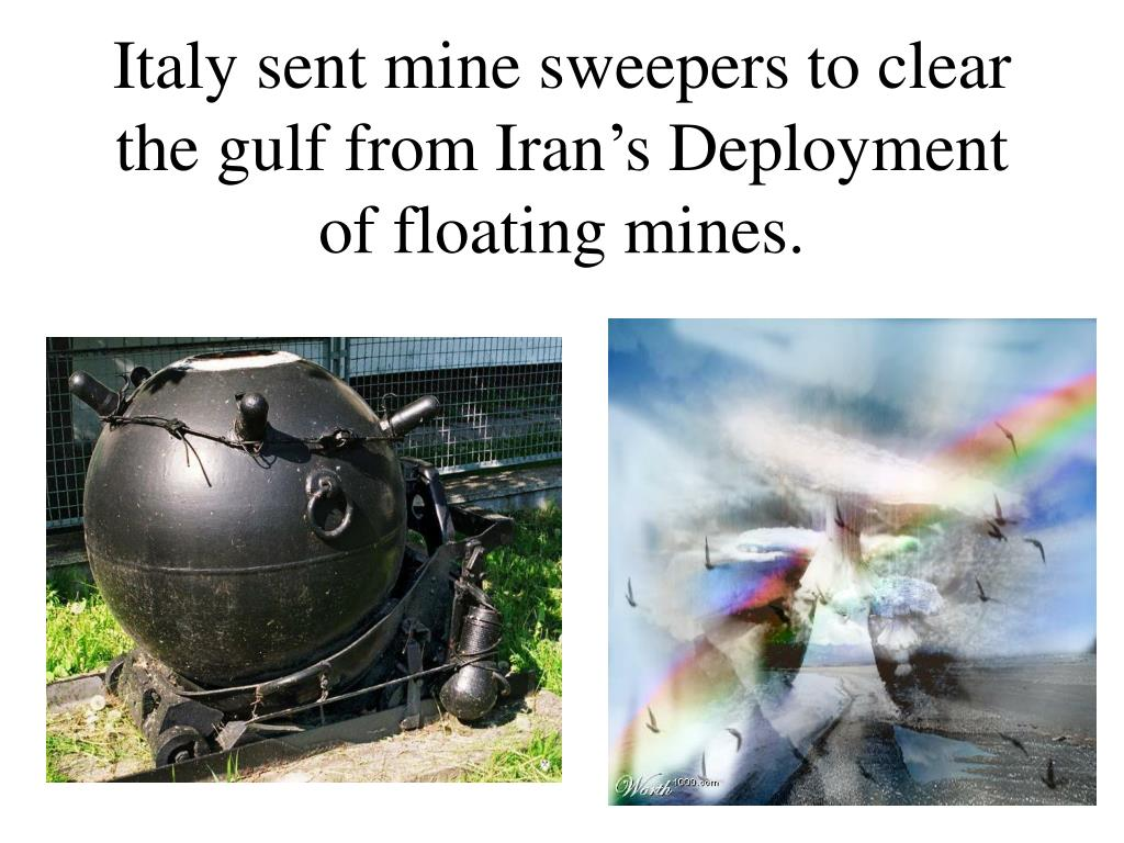Italy sent mine sweepers to clear the gulf from Iran's Deployment of floating mines.