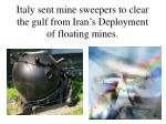 italy sent mine sweepers to clear the gulf from iran s deployment of floating mines