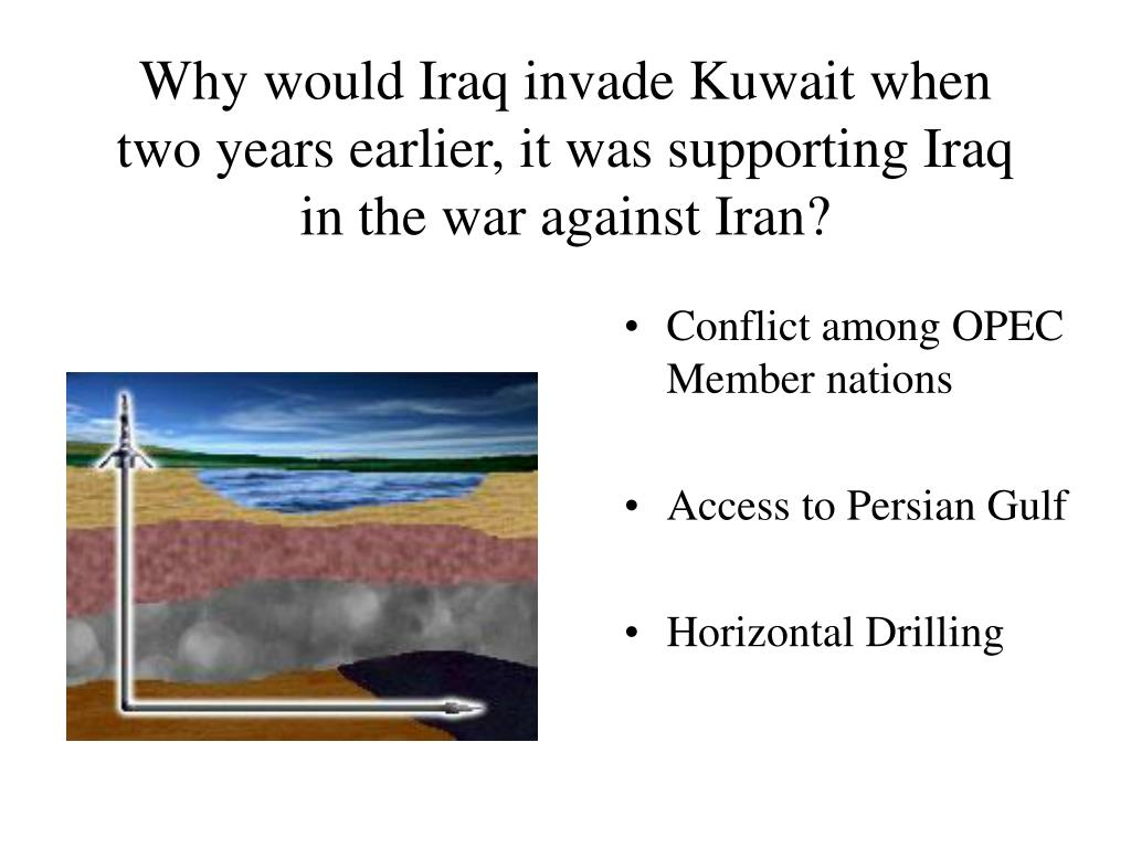 Why would Iraq invade Kuwait when two years earlier, it was supporting Iraq in the war against Iran?