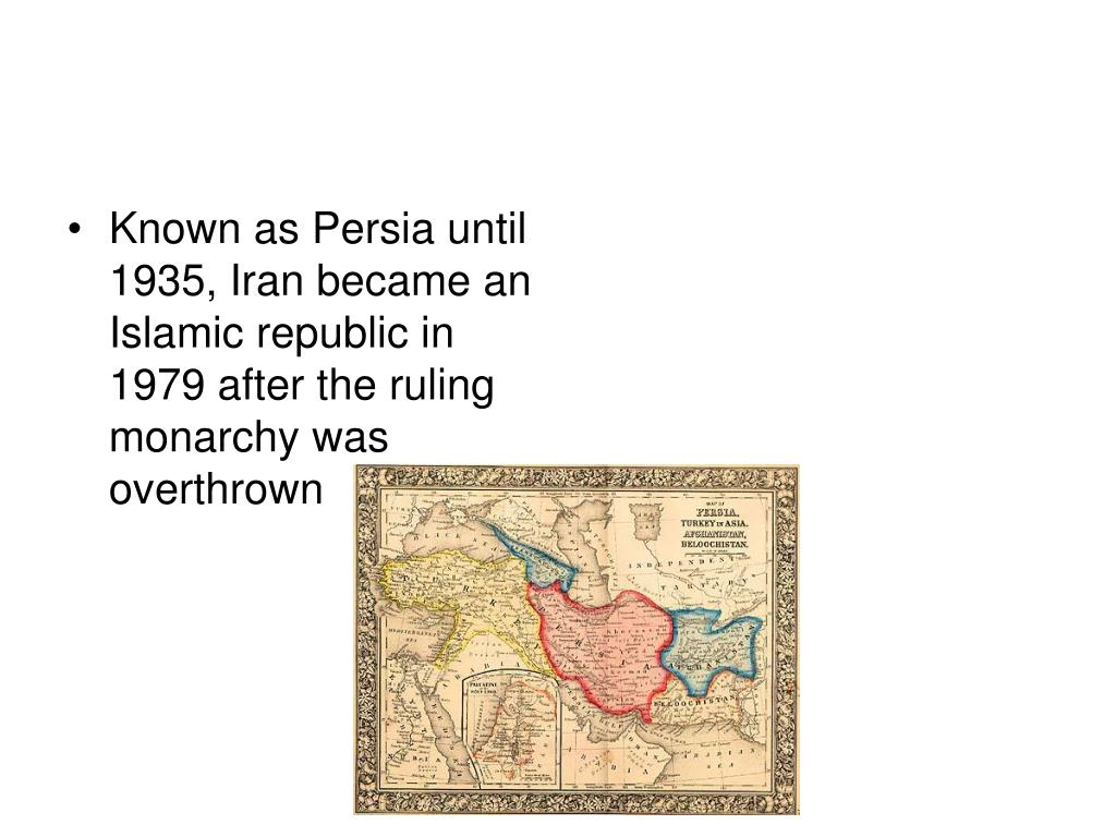 Known as Persia until 1935, Iran became an Islamic republic in 1979 after the ruling monarchy was overthrown
