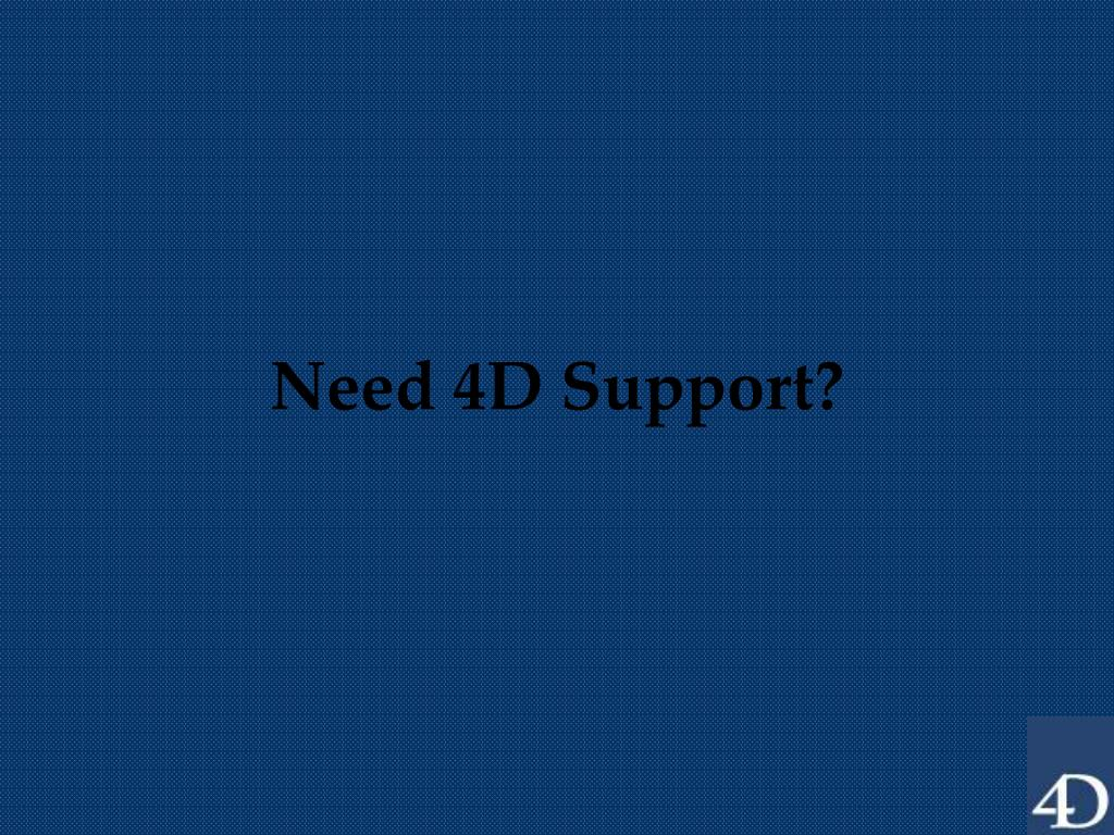 Need 4D Support?