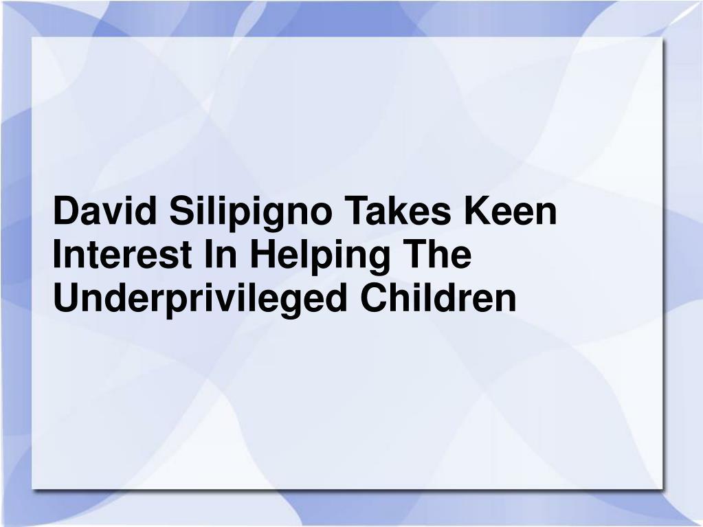 David Silipigno Takes Keen Interest In Helping The Underprivileged Children